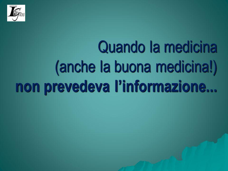Quando la medicina (anche la buona medicina!) non prevedeva linformazione...
