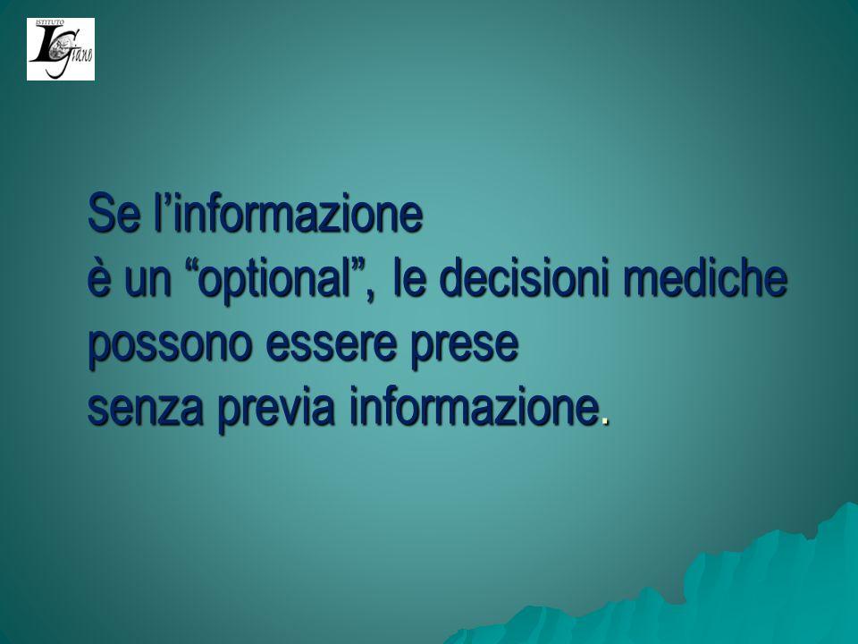 Se linformazione è un optional, le decisioni mediche possono essere prese senza previa informazione.