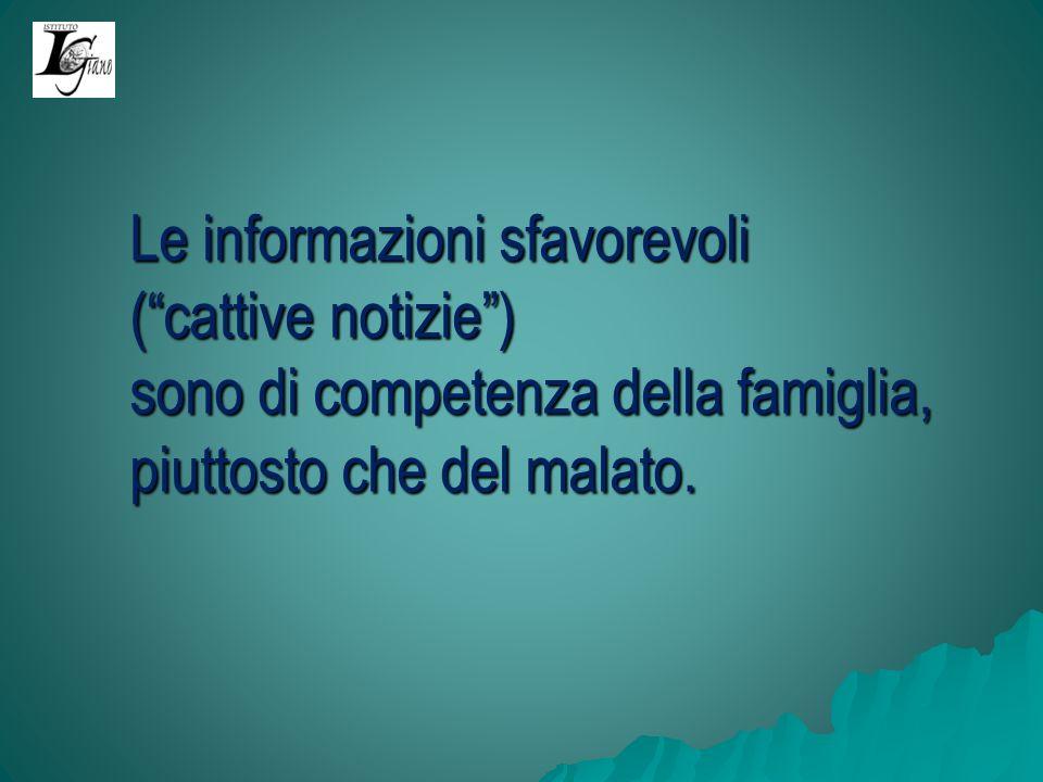 Le informazioni sfavorevoli (cattive notizie) sono di competenza della famiglia, piuttosto che del malato.