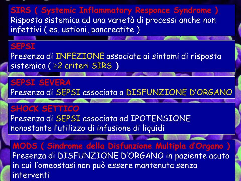 SEPSI Presenza di INFEZIONE associata ai sintomi di risposta sistemica ( 2 criteri SIRS ) SIRS ( Systemic Inflammatory Responce Syndrome ) Risposta sistemica ad una varietà di processi anche non infettivi ( es.
