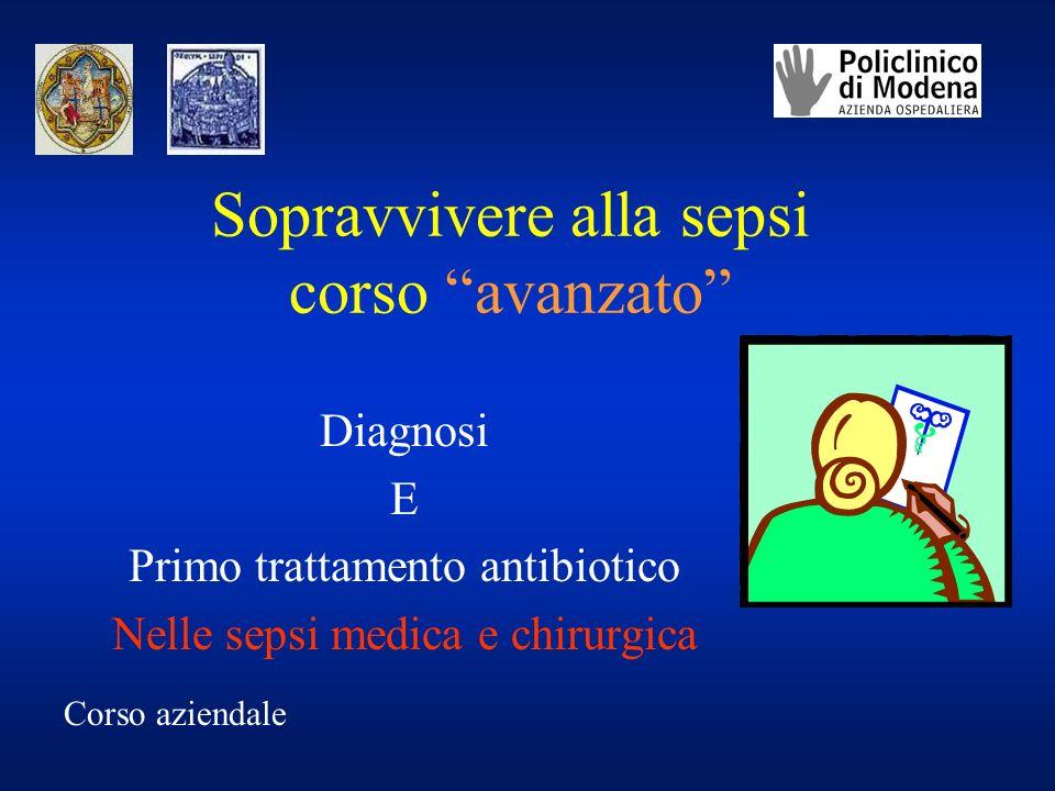 Sopravvivere alla sepsi corso avanzato Diagnosi E Primo trattamento antibiotico Nelle sepsi medica e chirurgica Corso aziendale