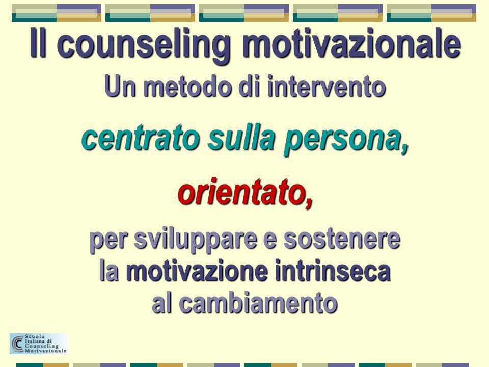Un metodo di intervento centrato sulla persona, orientato, Il counseling motivazionale per sviluppare e sostenere la motivazione intrinseca al cambiam