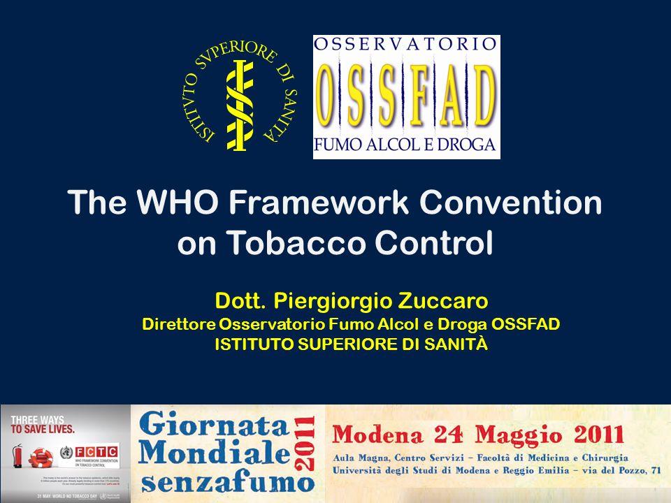 The WHO Framework Convention on Tobacco Control Dott. Piergiorgio Zuccaro Direttore Osservatorio Fumo Alcol e Droga OSSFAD ISTITUTO SUPERIORE DI SANIT