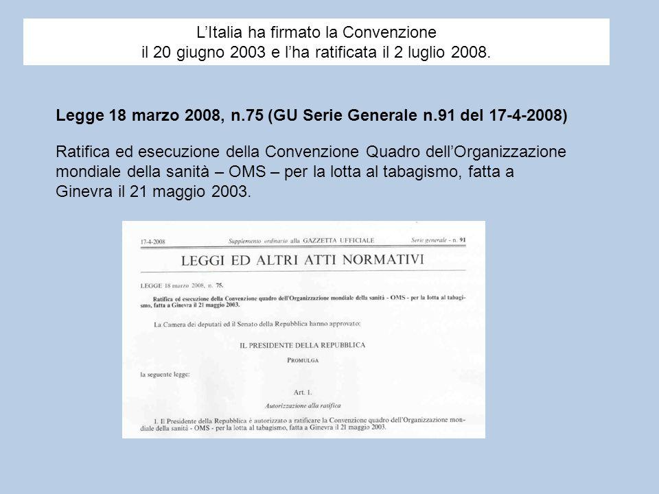 Legge 18 marzo 2008, n.75 (GU Serie Generale n.91 del 17-4-2008) Ratifica ed esecuzione della Convenzione Quadro dellOrganizzazione mondiale della san