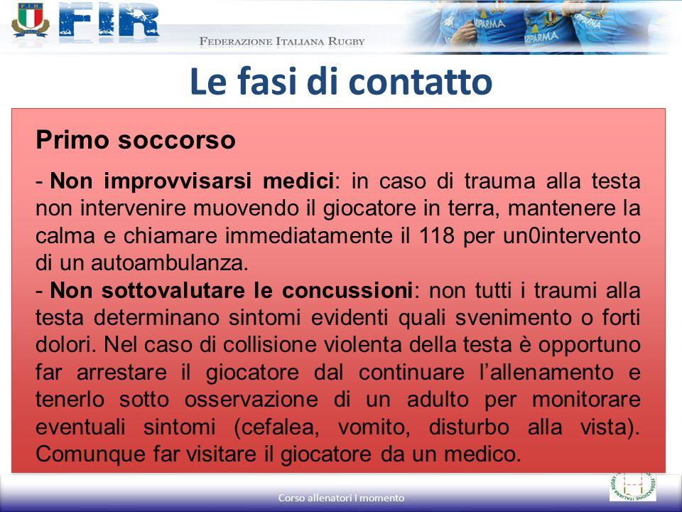 Le fasi di contatto Primo soccorso - Non improvvisarsi medici: in caso di trauma alla testa non intervenire muovendo il giocatore in terra, mantenere