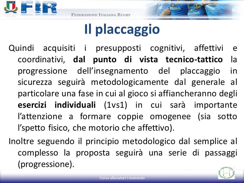 Il placcaggio Quindi acquisiti i presupposti cognitivi, affettivi e coordinativi, dal punto di vista tecnico-tattico la progressione dellinsegnamento
