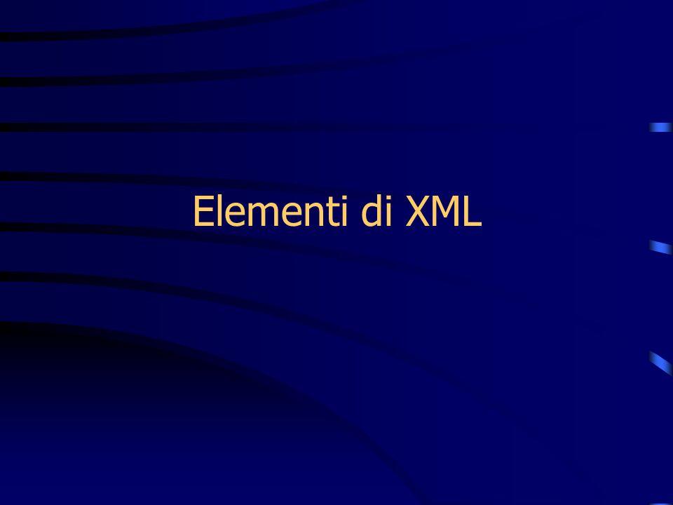 Struttura e Sintassi Prologo: – Document Type Declaration (DTD) – Document Element (Root) –