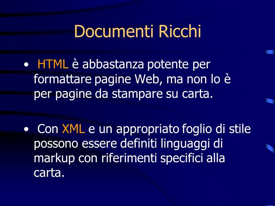 Documenti Ricchi HTML è abbastanza potente per formattare pagine Web, ma non lo è per pagine da stampare su carta. Con XML e un appropriato foglio di