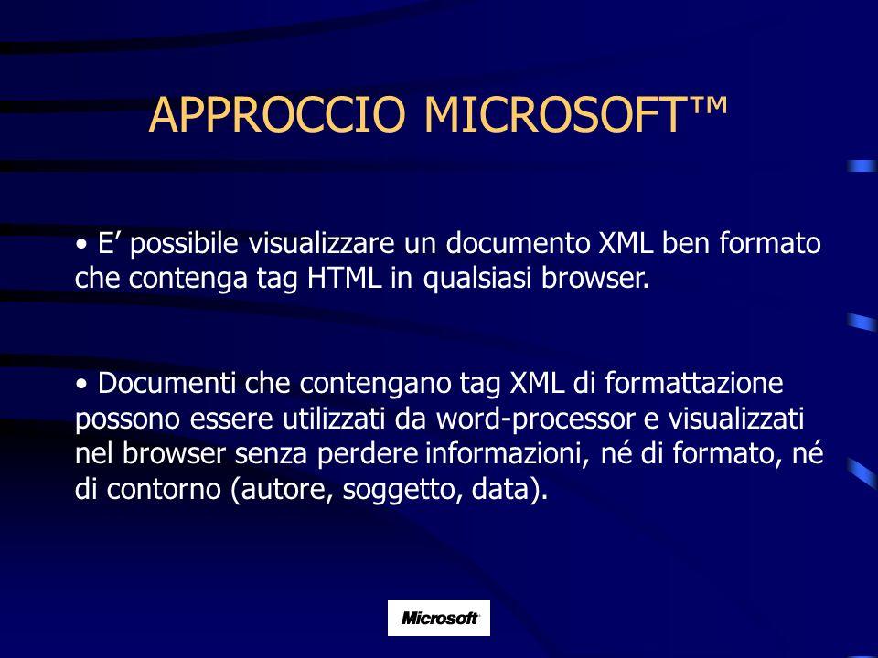 APPROCCIO MICROSOFT E possibile visualizzare un documento XML ben formato che contenga tag HTML in qualsiasi browser. Documenti che contengano tag XML