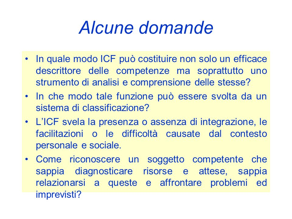 Alcune domande In quale modo ICF può costituire non solo un efficace descrittore delle competenze ma soprattutto uno strumento di analisi e comprensio