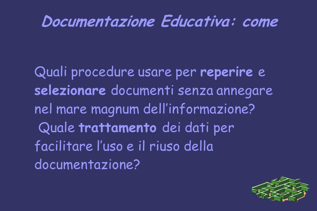 Documentazione Educativa: come Quali procedure usare per reperire e selezionare documenti senza annegare nel mare magnum dellinformazione? Quale tratt