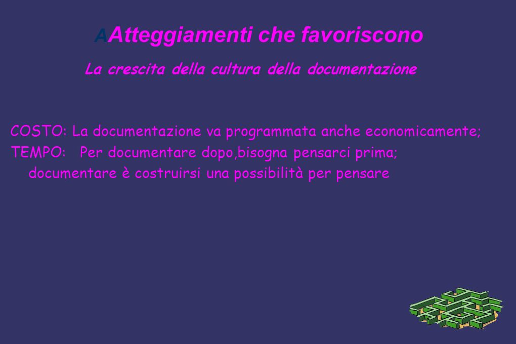 A Atteggiamenti che favoriscono La crescita della cultura della documentazione COSTO: La documentazione va programmata anche economicamente; TEMPO: Pe