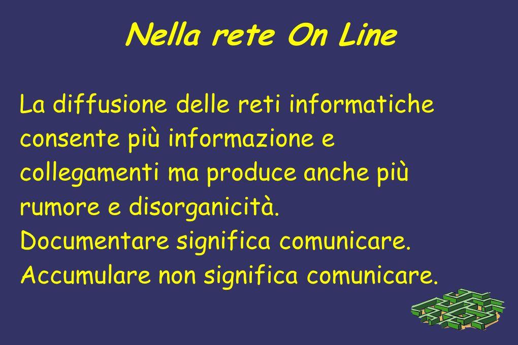 Nella rete On Line La diffusione delle reti informatiche consente più informazione e collegamenti ma produce anche più rumore e disorganicità. Documen