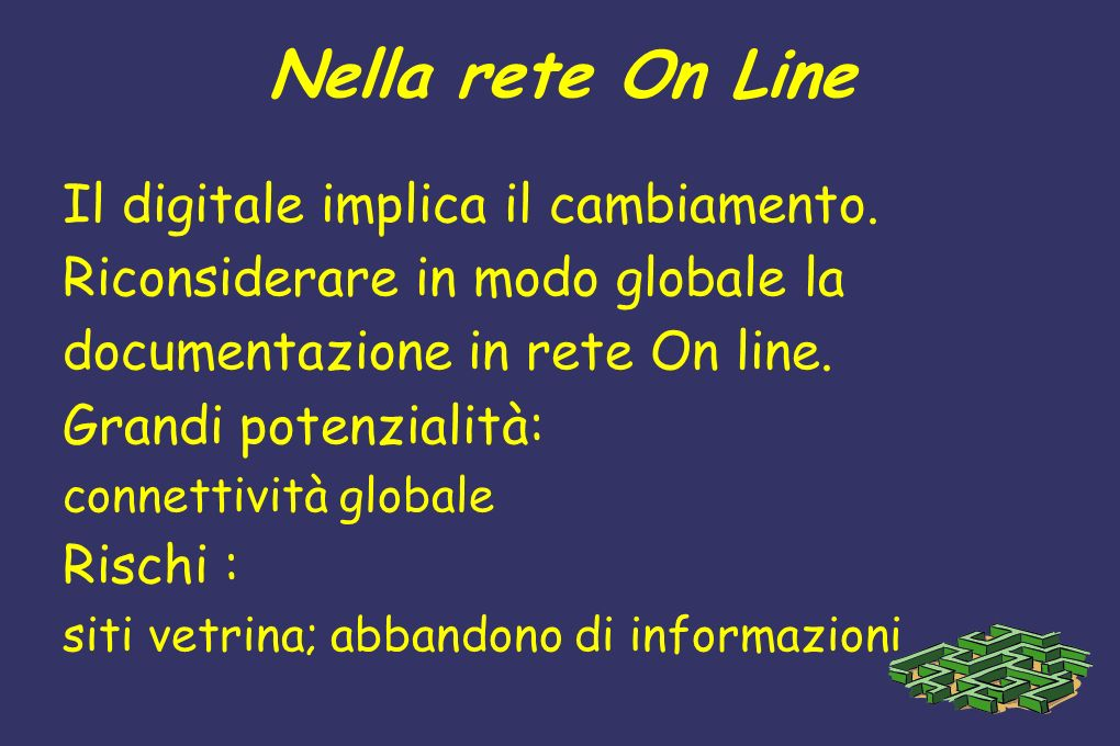 Nella rete On Line Il digitale implica il cambiamento. Riconsiderare in modo globale la documentazione in rete On line. Grandi potenzialità: connettiv