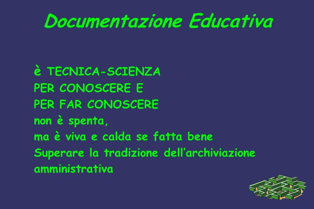 Documentazione Educativa è TECNICA-SCIENZA PER CONOSCERE E PER FAR CONOSCERE non è spenta, ma è viva e calda se fatta bene Superare la tradizione dell