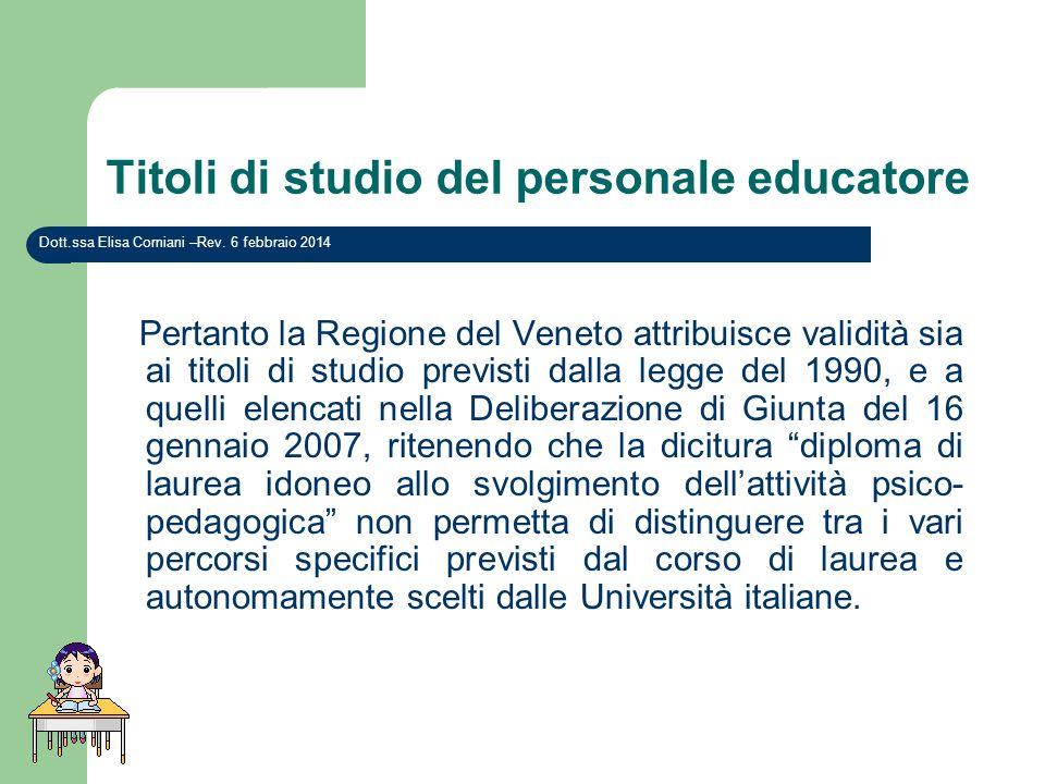Titoli di studio del personale educatore Pertanto la Regione del Veneto attribuisce validità sia ai titoli di studio previsti dalla legge del 1990, e