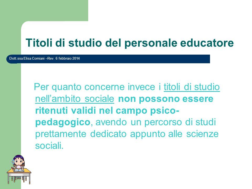 Titoli di studio del personale educatore Dott.ssa Elisa Corniani –Rev. 6 febbraio 2014 Per quanto concerne invece i titoli di studio nellambito social