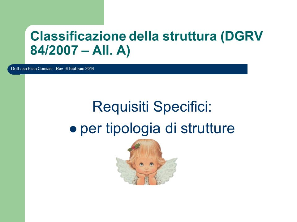 Classificazione della struttura (DGRV 84/2007 – All. A) Requisiti Specifici: per tipologia di strutture Dott.ssa Elisa Corniani –Rev. 6 febbraio 2014