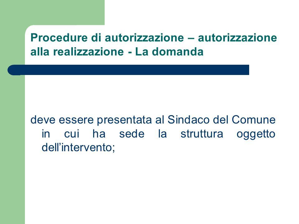 Procedure di autorizzazione – autorizzazione alla realizzazione - La domanda deve essere presentata al Sindaco del Comune in cui ha sede la struttura