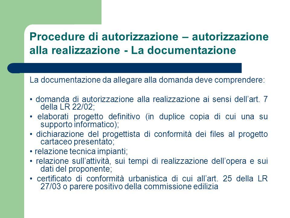 Procedure di autorizzazione – autorizzazione alla realizzazione - La documentazione La documentazione da allegare alla domanda deve comprendere: doman