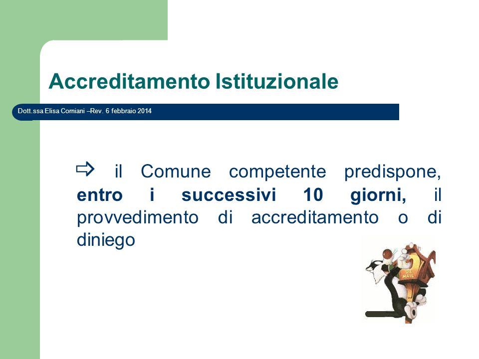 Accreditamento Istituzionale il Comune competente predispone, entro i successivi 10 giorni, il provvedimento di accreditamento o di diniego Dott.ssa E