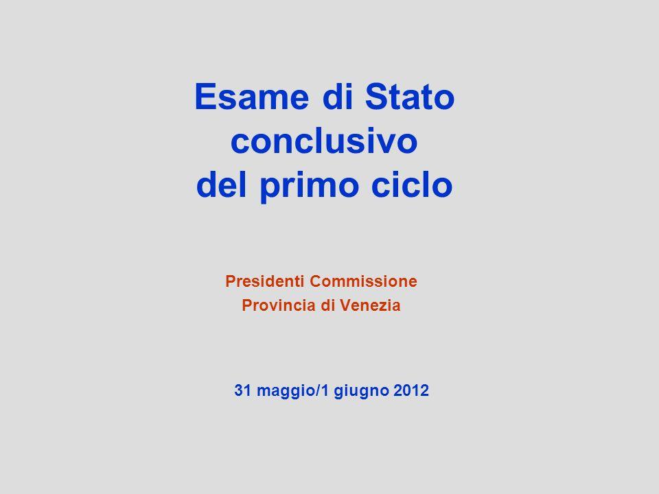 Esame di Stato conclusivo del primo ciclo Presidenti Commissione Provincia di Venezia 31 maggio/1 giugno 2012