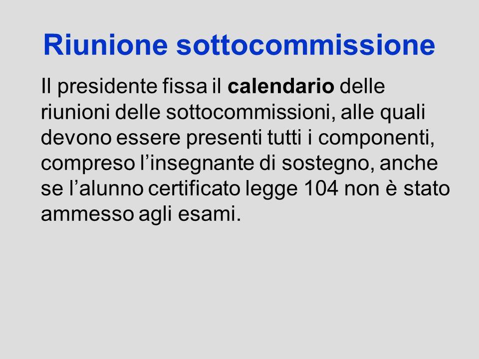 Riunione sottocommissione Il presidente fissa il calendario delle riunioni delle sottocommissioni, alle quali devono essere presenti tutti i component