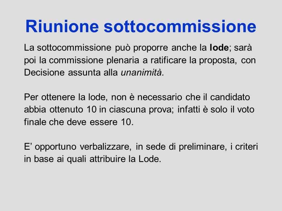 Riunione sottocommissione La sottocommissione può proporre anche la lode; sarà poi la commissione plenaria a ratificare la proposta, con Decisione ass