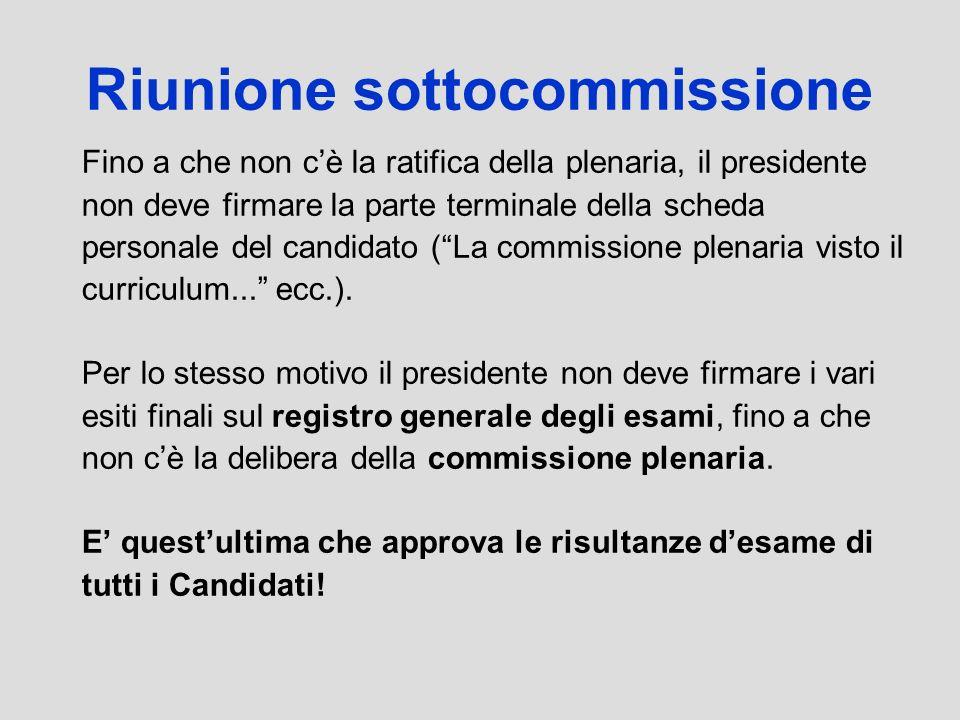 Riunione sottocommissione Fino a che non cè la ratifica della plenaria, il presidente non deve firmare la parte terminale della scheda personale del c