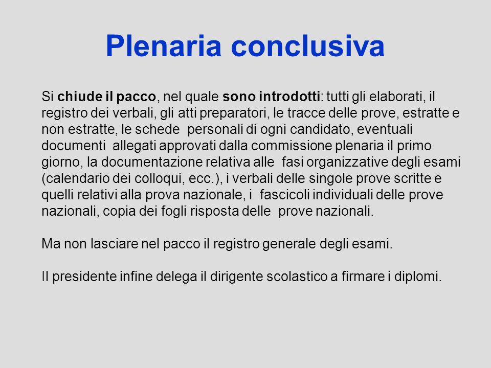 Plenaria conclusiva Si chiude il pacco, nel quale sono introdotti: tutti gli elaborati, il registro dei verbali, gli atti preparatori, le tracce delle