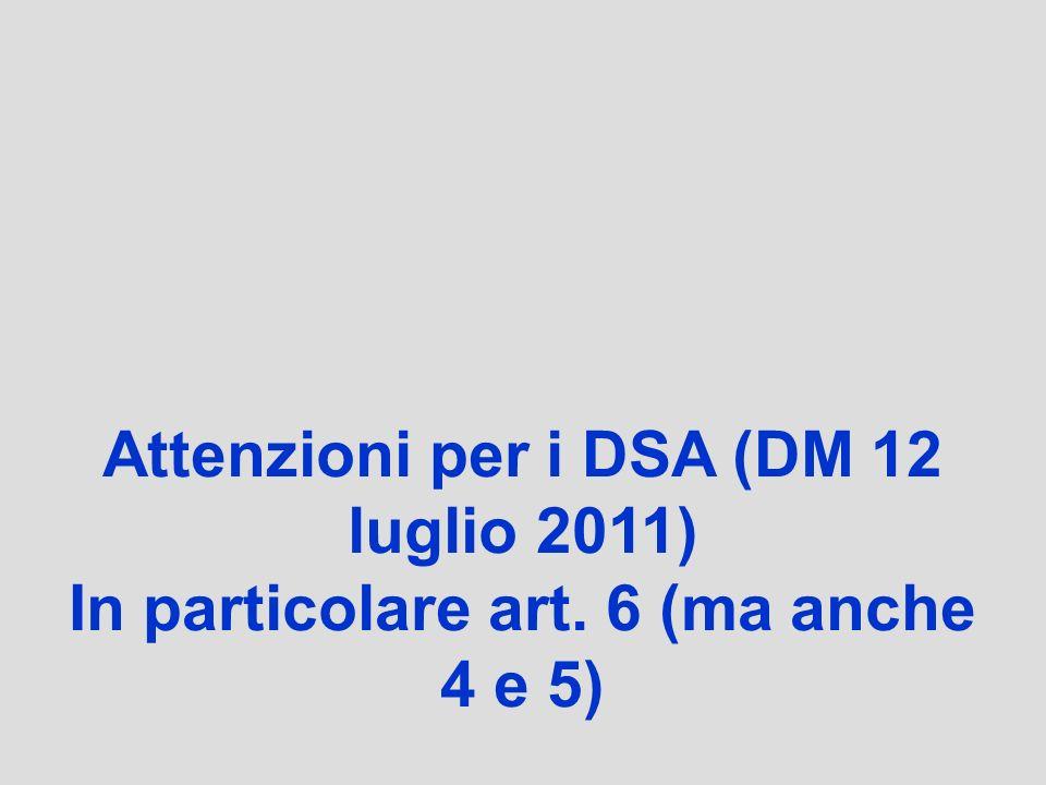 Attenzioni per i DSA (DM 12 luglio 2011) In particolare art. 6 (ma anche 4 e 5)
