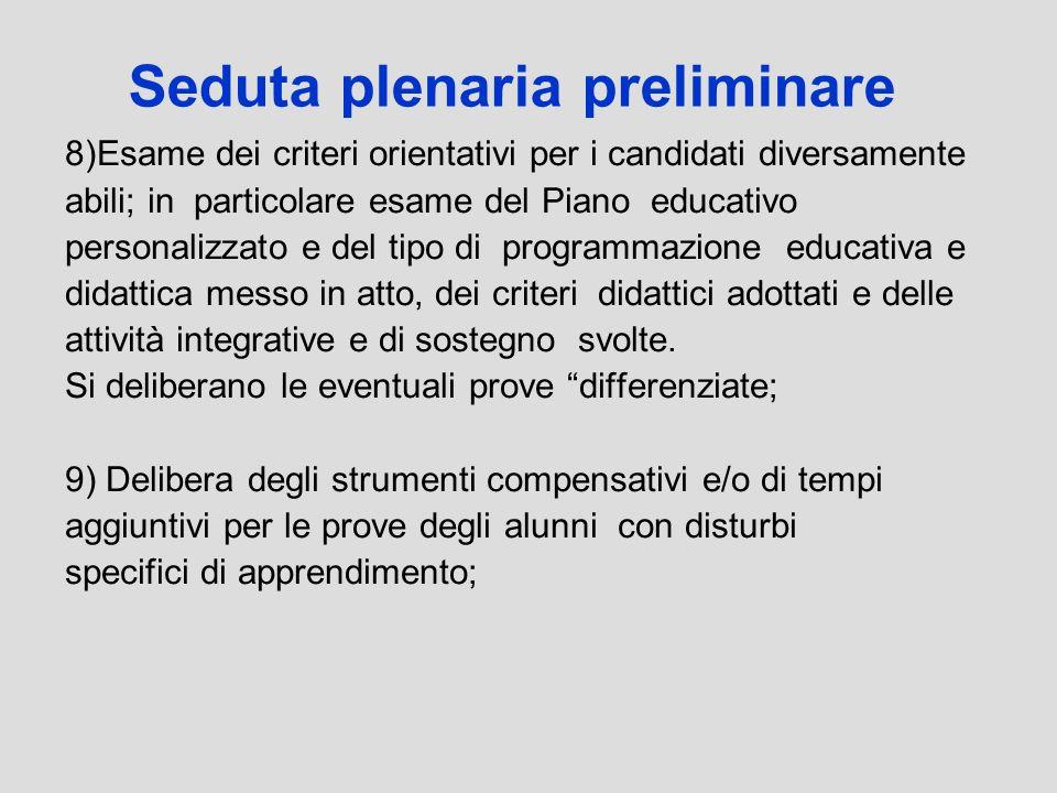 Seduta plenaria preliminare 8)Esame dei criteri orientativi per i candidati diversamente abili; in particolare esame del Piano educativo personalizzat