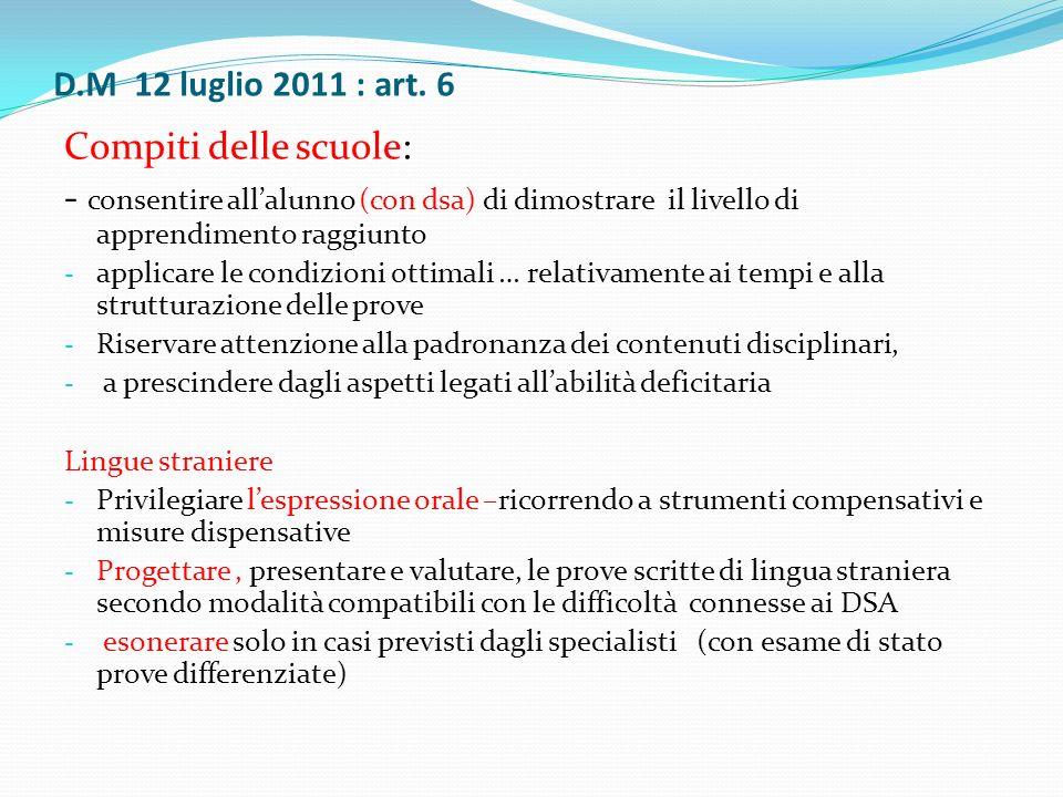 D.M 12 luglio 2011 : art. 6 Compiti delle scuole: - consentire allalunno (con dsa) di dimostrare il livello di apprendimento raggiunto - applicare le