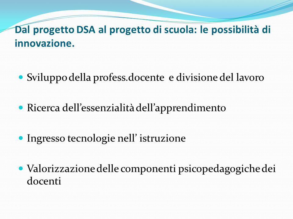 Dal progetto DSA al progetto di scuola: le possibilità di innovazione. Sviluppo della profess.docente e divisione del lavoro Ricerca dellessenzialità