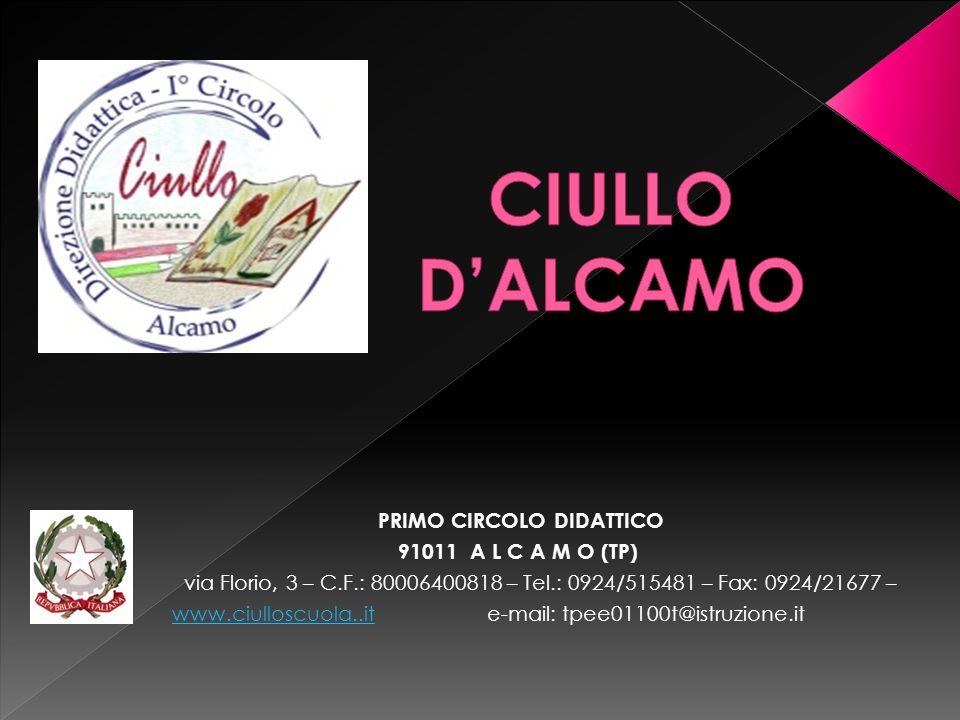 PRIMO CIRCOLO DIDATTICO 91011 A L C A M O (TP) via Florio, 3 – C.F.: 80006400818 – Tel.: 0924/515481 – Fax: 0924/21677 – www.ciulloscuola..itwww.ciull