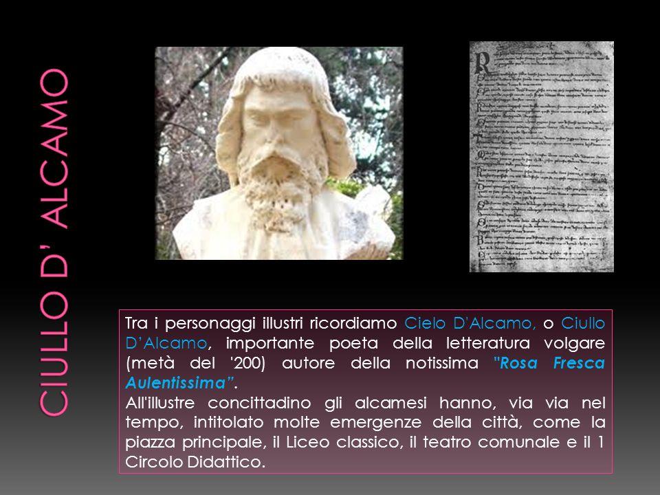 Tra i personaggi illustri ricordiamo Cielo D'Alcamo, o Ciullo DAlcamo, importante poeta della letteratura volgare (metà del '200) autore della notissi