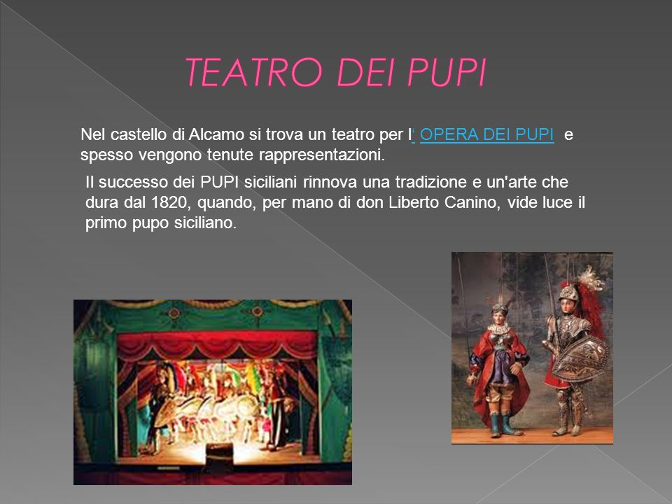 Nel castello di Alcamo si trova un teatro per l OPERA DEI PUPI e spesso vengono tenute rappresentazioni.OPERA DEI PUPI Il successo dei PUPI siciliani