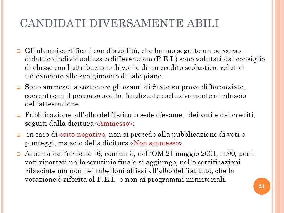 CANDIDATI DIVERSAMENTE ABILI Gli alunni certificati con disabilità, che hanno seguito un percorso didattico individualizzato differenziato (P.E.I.) so