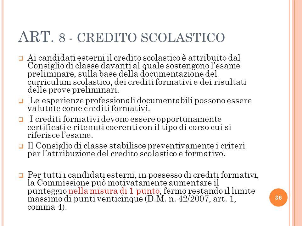 ART. 8 - CREDITO SCOLASTICO Ai candidati esterni il credito scolastico è attribuito dal Consiglio di classe davanti al quale sostengono lesame prelimi