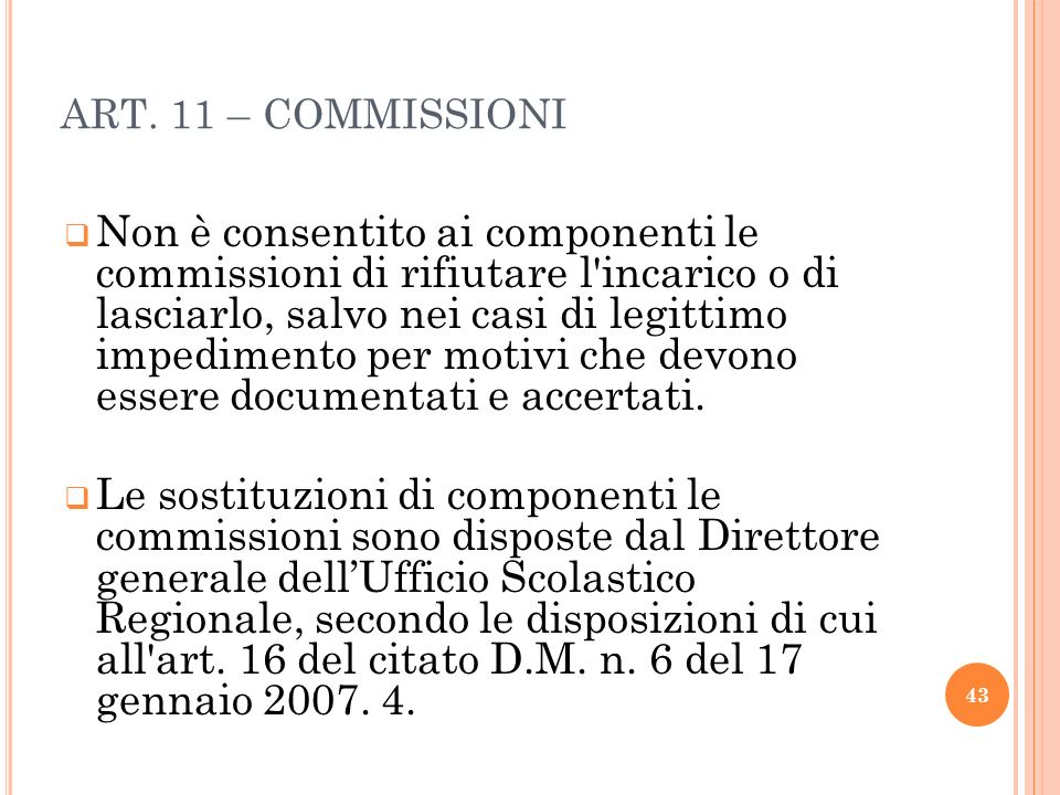 ART. 11 – COMMISSIONI Non è consentito ai componenti le commissioni di rifiutare l'incarico o di lasciarlo, salvo nei casi di legittimo impedimento pe