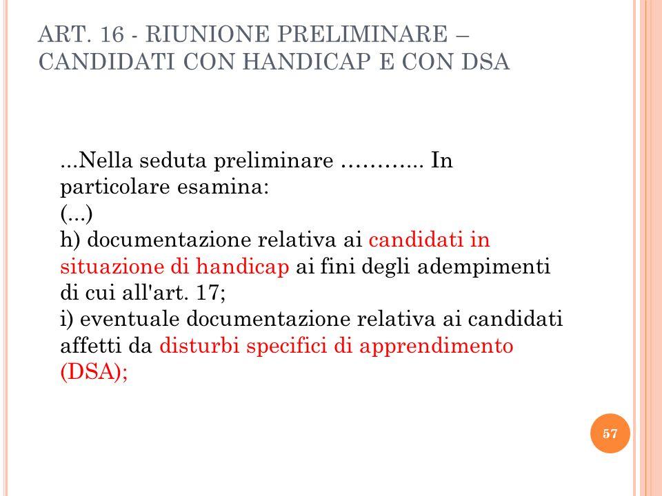 ART. 16 - RIUNIONE PRELIMINARE – CANDIDATI CON HANDICAP E CON DSA...Nella seduta preliminare ………... In particolare esamina: (...) h) documentazione re