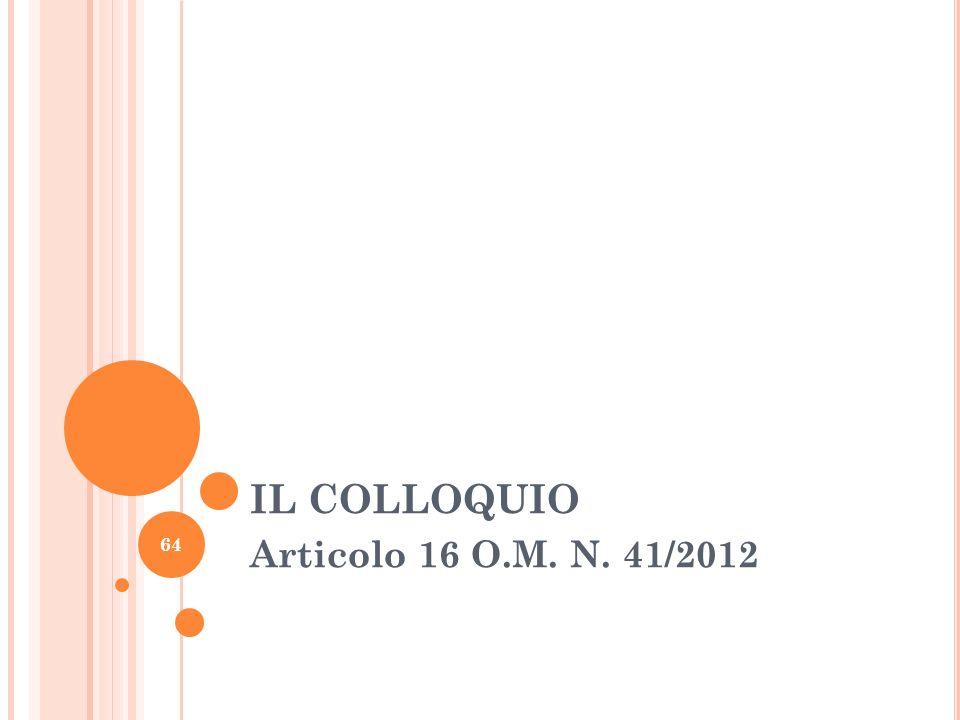 IL COLLOQUIO Articolo 16 O.M. N. 41/2012 64