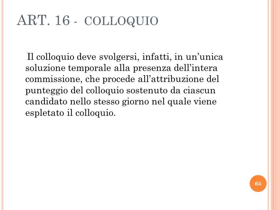 ART. 16 - COLLOQUIO Il colloquio deve svolgersi, infatti, in ununica soluzione temporale alla presenza dellintera commissione, che procede allattribuz