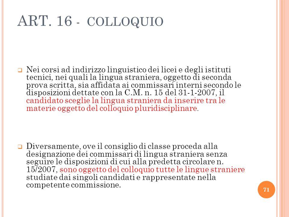 ART. 16 - COLLOQUIO Nei corsi ad indirizzo linguistico dei licei e degli istituti tecnici, nei quali la lingua straniera, oggetto di seconda prova scr