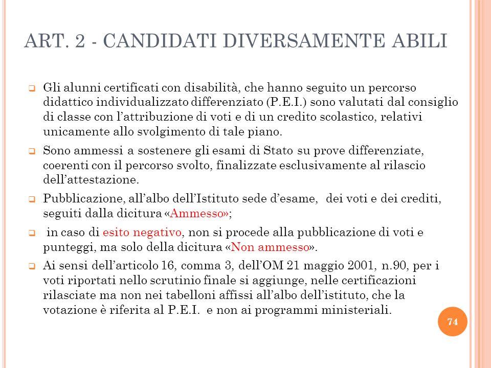 ART. 2 - CANDIDATI DIVERSAMENTE ABILI Gli alunni certificati con disabilità, che hanno seguito un percorso didattico individualizzato differenziato (P