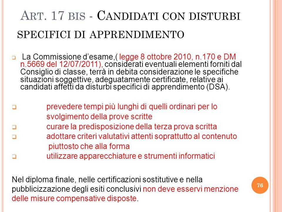 A RT. 17 BIS - C ANDIDATI CON DISTURBI SPECIFICI DI APPRENDIMENTO La Commissione desame,( legge 8 ottobre 2010, n.170 e DM n.5669 del 12/07/2011), con