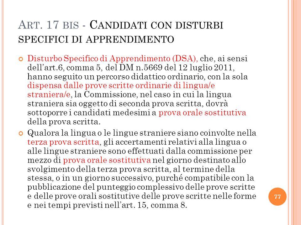 A RT. 17 BIS - C ANDIDATI CON DISTURBI SPECIFICI DI APPRENDIMENTO Disturbo Specifico di Apprendimento (DSA), che, ai sensi dellart.6, comma 5, del DM