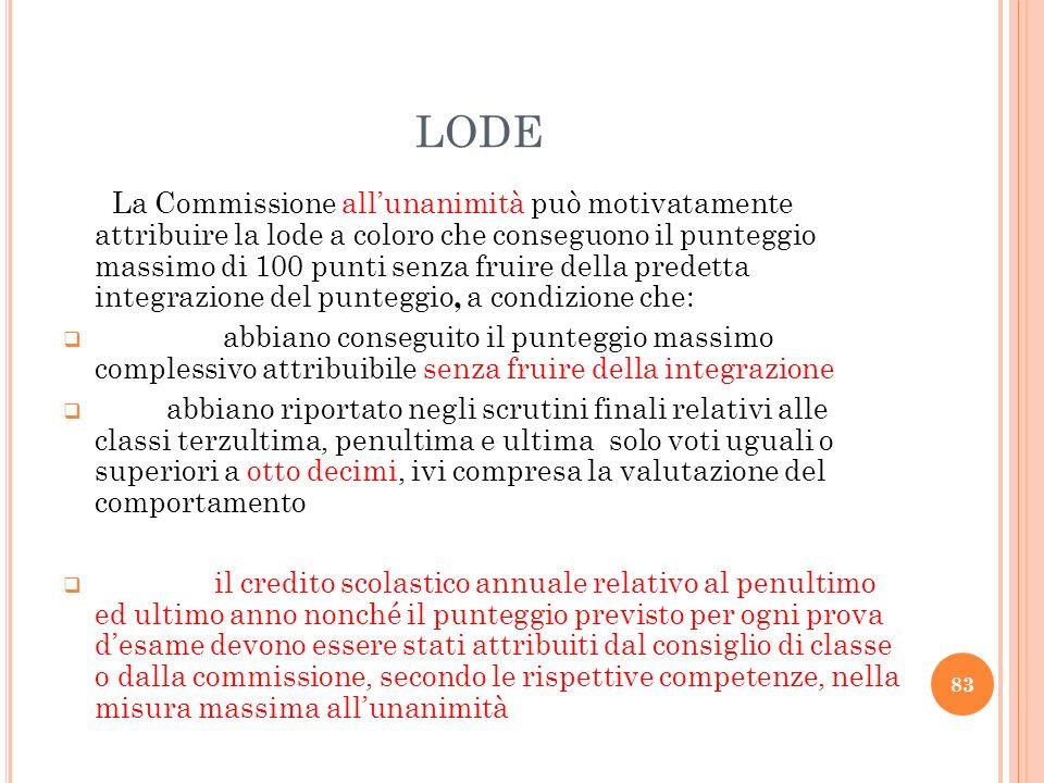 LODE La Commissione allunanimità può motivatamente attribuire la lode a coloro che conseguono il punteggio massimo di 100 punti senza fruire della pre