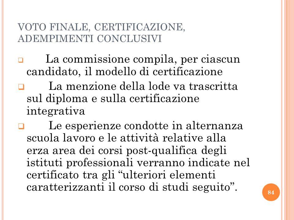VOTO FINALE, CERTIFICAZIONE, ADEMPIMENTI CONCLUSIVI La commissione compila, per ciascun candidato, il modello di certificazione La menzione della lode
