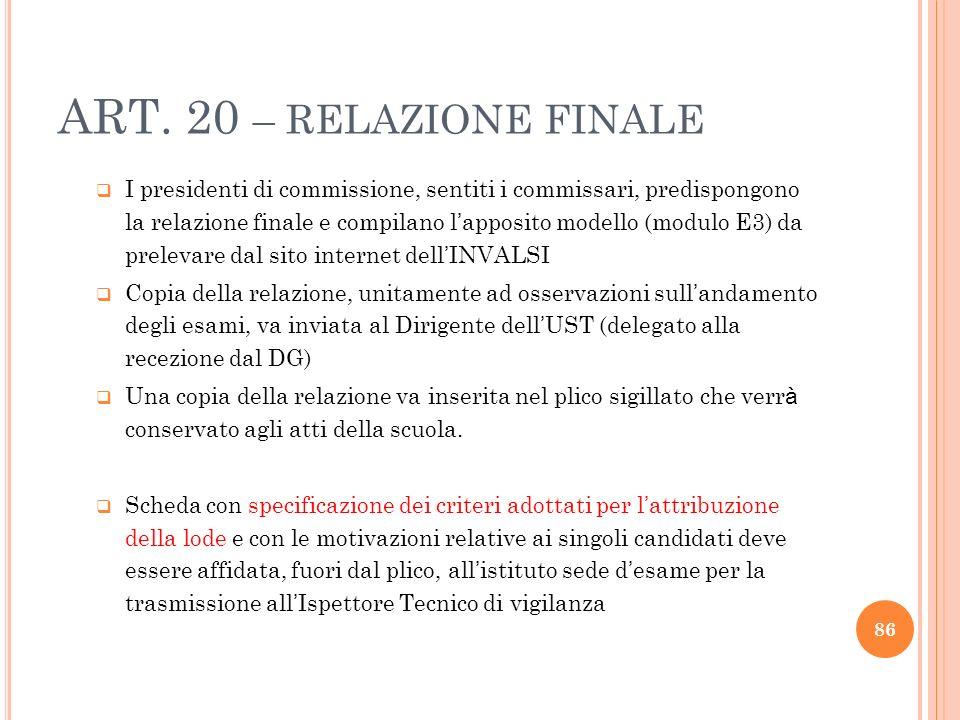 ART. 20 – RELAZIONE FINALE I presidenti di commissione, sentiti i commissari, predispongono la relazione finale e compilano l apposito modello (modulo